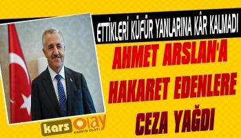 Ahmet Arslan'a Hakaret Edenlere Ceza Yağdı!