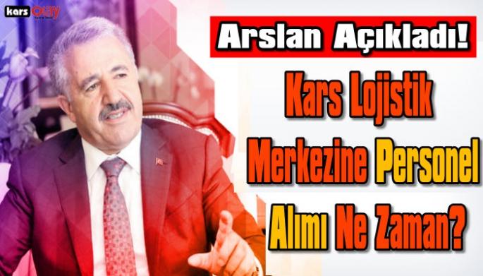 Ahmet Arslan Açıkladı, Kars Lojistik Merkezine Personel Alımı Ne Zaman?