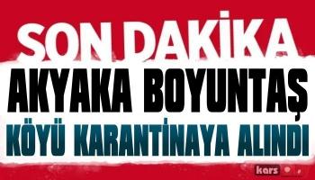 Akyaka Boyuntaş Köyü Karantinaya Alındı