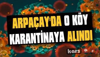 Arpaçay'da O Köy Karantinaya Alındı