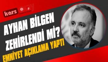 Ayhan Bilgen Zehirlendi mi? Ankara Emniyeti Açıklama Yaptı