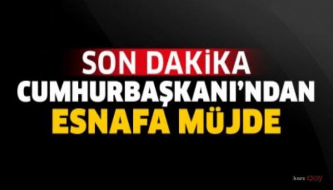 Cumhurbaşkanı Erdoğan'dan esnafa müjde üstüne müjde!