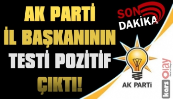 AK Parti İl Başkanı'nın Testi Pozitif Çıktı