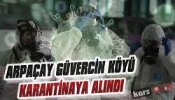 Arpaçay Güvercin Köyü Karantinaya Alındı