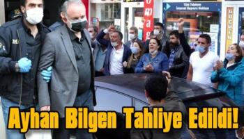 Ayhan Bilgen Tahliye Edildi!