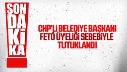 CHP'li Belediye Başkanı FETÖ Üyeliğinden Tutuklandı