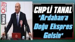 CHP'li Tanal'dan 'Ardahan'a Doğu Ekspres Gelsin' Mektubu