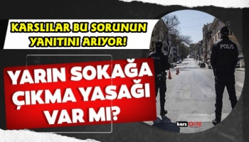 Cumartesi günü Kars'ta sokağa Çıkma yasağı var mı?