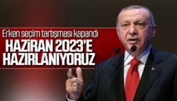 Erdoğan: Bizim seçimimiz 2023 Haziran'dır