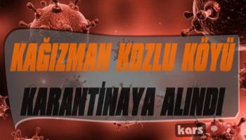 Kağızman Kozlu Köyü Karantinaya Alındı