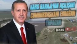Kars Barajı'nın Açılışı Cumhurbaşkanı Erdoğan Yapacak