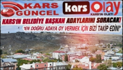 Kars Güncel – Kars Olay Karsın Belediye Başkan Adaylarını Soruyor
