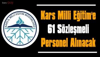 Kars Milli Eğitim Müdürlüğüne 61 sözleşmei personel alınacak!