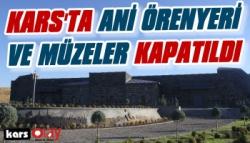 Kars'ta Ani Örenyeri ve Müzeler Kapatıldı