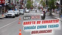 Kars'ta Bu Cumartesi Sokağa Çıkma Yasağı Uygulanacak