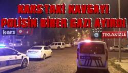 Kars'ta Kavgayı Polis Biber Gazı Sıkarak Ayırdı
