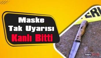 Kars'ta maske tak uyarısı kanlı bitti