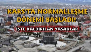 Kars'ta normalleşme dönemi başladı, İşte kaldırılan yasaklar