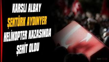 Karslı Albay Şentürk Aydınyer de helikopter kazasında Şehit oldu