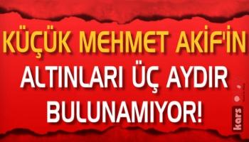 Küçük Mehmet Akif'in Altınları 3 Aydır Bulunamıyor