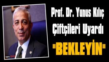 Prof. Dr. Yunus Kılıç, çiftçilere hem müjdeli haber verdi hem de çiftçileri  uyardı!