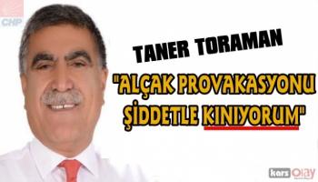 Taner Toraman:  alçak provokasyonu şiddetle kınıyorum