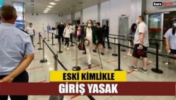 Türkiye'den Kıbrıs'a eski kimlikle giriş ve çıkış yapılamayacak!