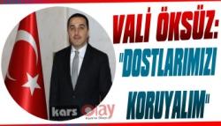 Vali Öksüz: 'Dostlarımızı Koruyalım'