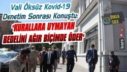 Vali Öksüz Kovid-19 Tedbirlerini Denetledi