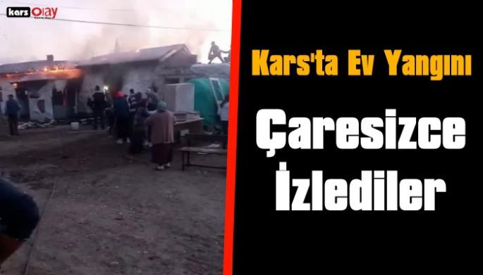 Kars'ta Ev Yangını, Evlerinin Yanışını Çaresizce İzlediler!