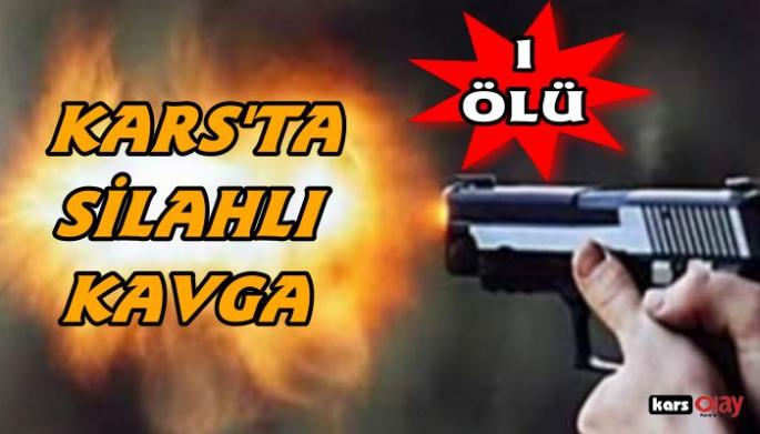 KARS'TA SİLAHLI KAVGA,1 ÖLÜ!