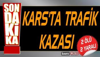Kars'ta Trafik Kazası: 2 Ölü 2 Yaralı