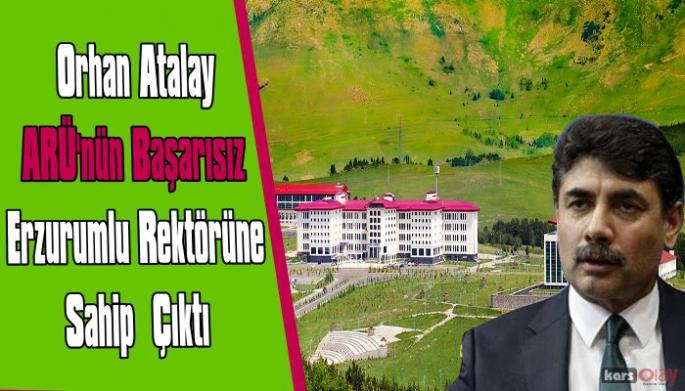 Orhan Atalay Başarısız Arü Rektörüne Sahip Çıktı!