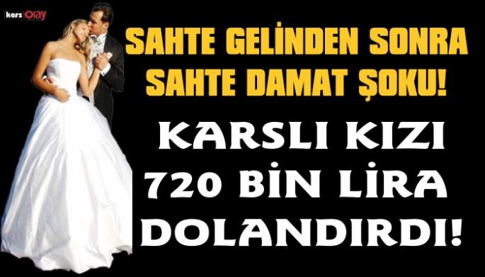 Sahte Damat Karslı Kızı 720 Bin Lira Dolandırdı!