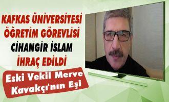 Kafkas Üniversitesi Öğretim Görevlisi Cihangir İslam İhraç Edildi