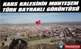 Kars Kalesinin Muhteşem Türk Bayraklı Görüntüsü