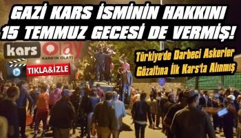 Türkiye'de Darbeci Askerler Gözaltına İlk Kars'ta Alınmış